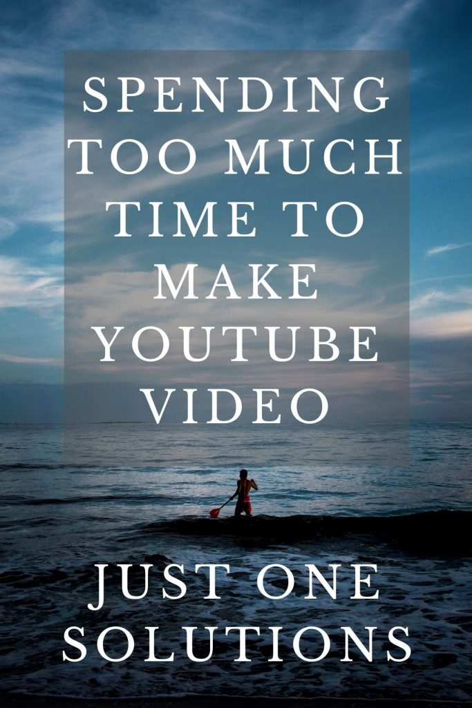 Spending too much time to make youtube video